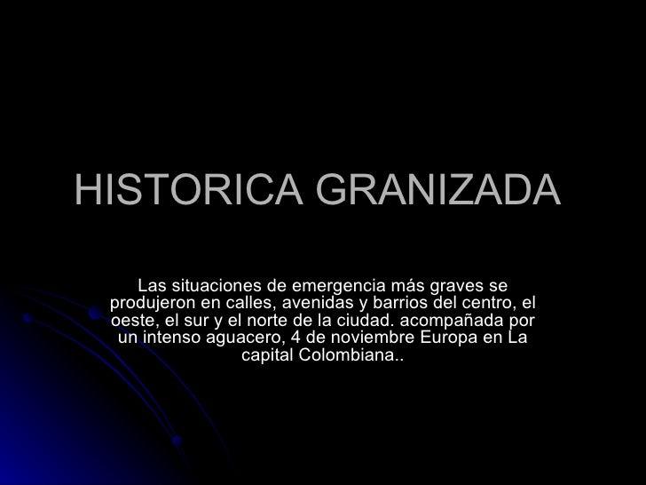 HISTORICA GRANIZADA  Las situaciones de emergencia más graves se produjeron en calles, avenidas y barrios del centro, el o...
