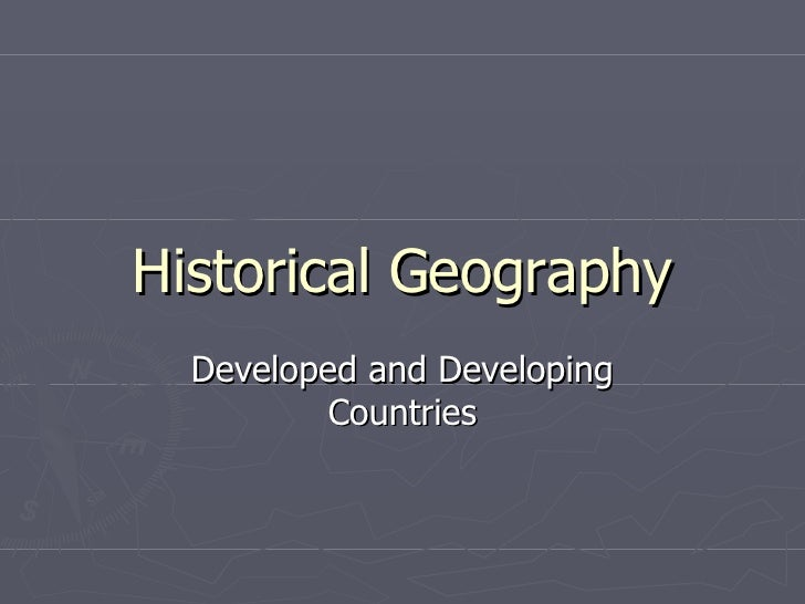 Historical Geography Developed and Developing Countries