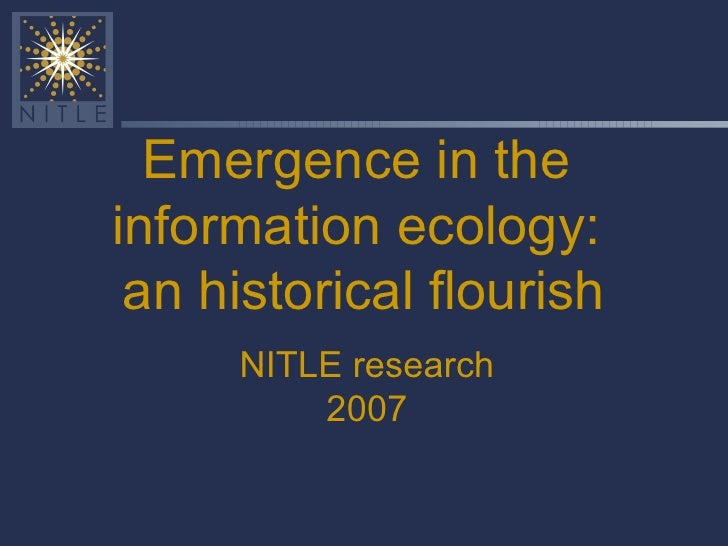 Emergence in the  information ecology:  an historical flourish NITLE research 2007
