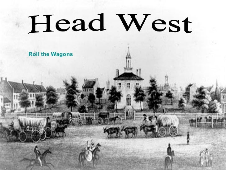 Head West Roll the Wagons