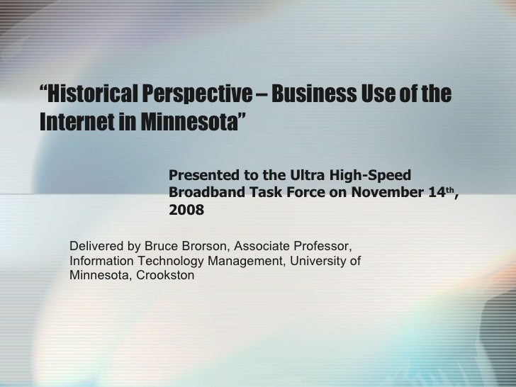 """ Historical Perspective – Business Use of the Internet in Minnesota"" Presented to the Ultra High-Speed Broadband Task For..."