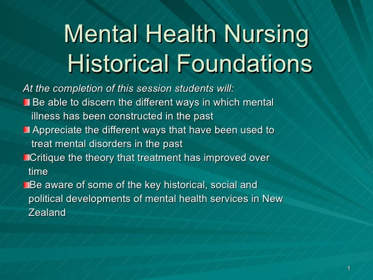 Mental Health Nursing  Historical Foundations <ul><li>At the completion of this session students will: </li></ul><ul><li>B...