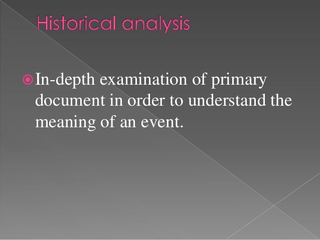  In-depth         examination of primary document in order to understand the meaning of an event.