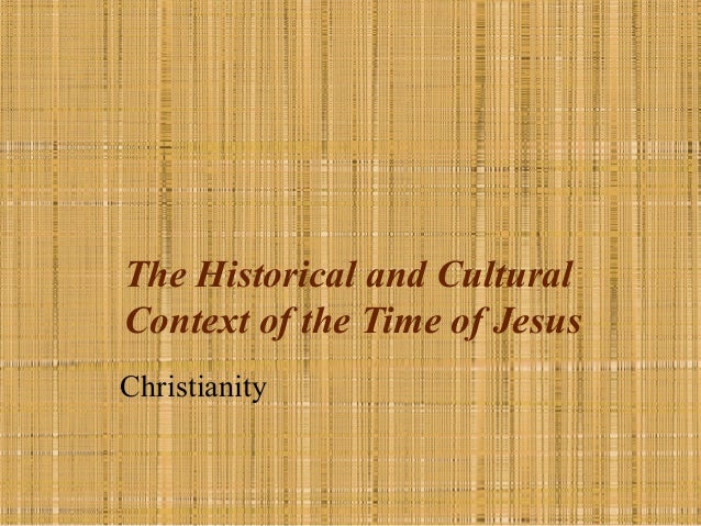The Historical and CulturalContext of the Time of JesusChristianity