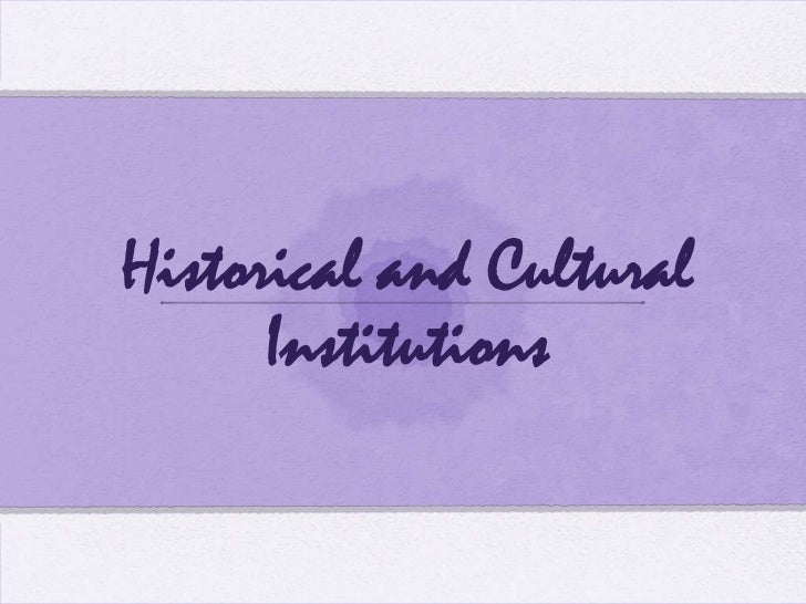Historical and Cultural Institutions<br />