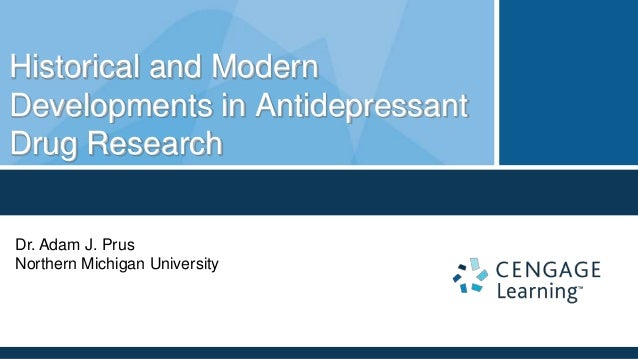 Historical and ModernDevelopments in AntidepressantDrug ResearchDr. Adam J. PrusNorthern Michigan University