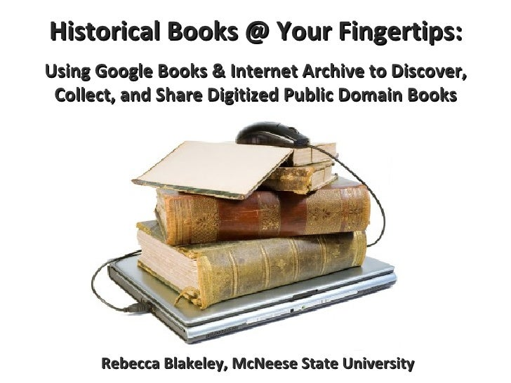 Historical Books @ Your Fingertips: Using Google Books & Internet Archive to Discover, Collect, and Share Digitized Public...