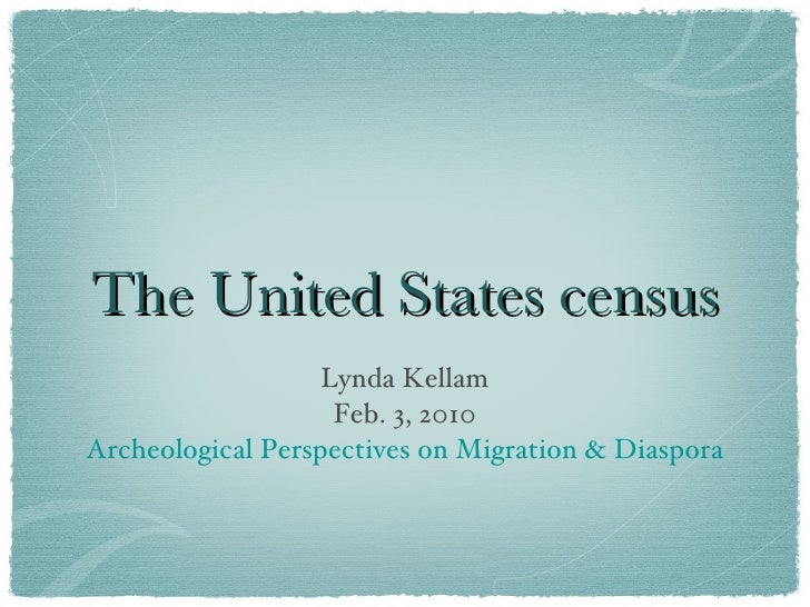 The United States census <ul><li>Lynda Kellam </li></ul><ul><li>Feb. 3, 2010 </li></ul><ul><li>Archeological Perspectives ...