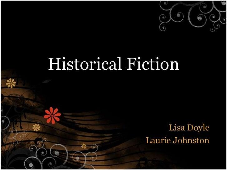 Historical Fiction<br />Lisa Doyle<br />Laurie Johnston<br />