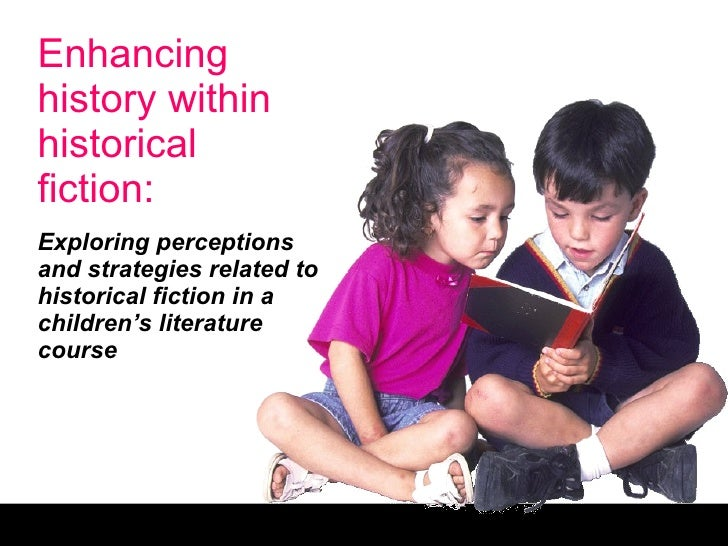 Enhancing history within historical fiction: Exploring perceptions and strategies related to historical fiction in a child...