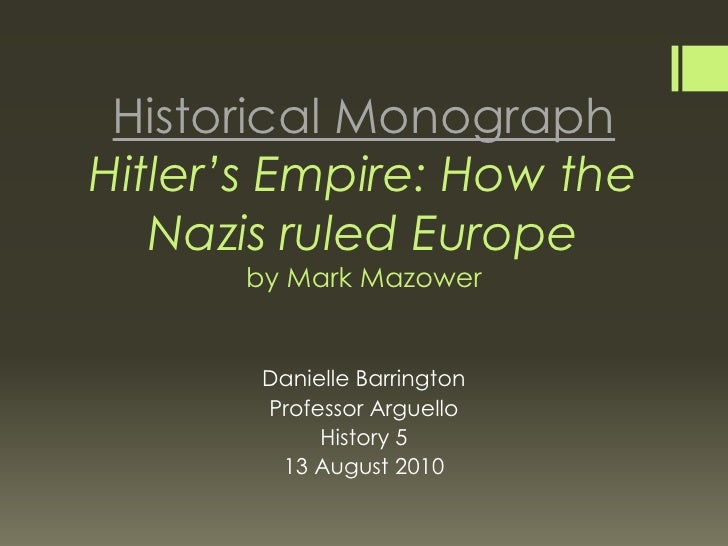 Historical MonographHitler's Empire: How the Nazis ruled Europeby Mark Mazower<br />Danielle Barrington<br />Professor Arg...