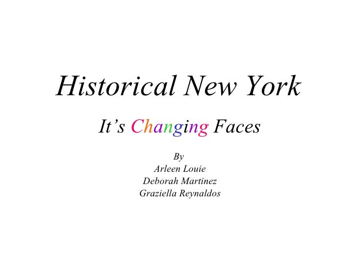 Historical New York It's  C h a n g i n g  Faces By  Arleen Louie Deborah Martinez Graziella Reynaldos