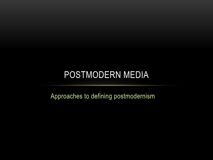 Approaches to defining postmodernism<br />Postmodern media<br />