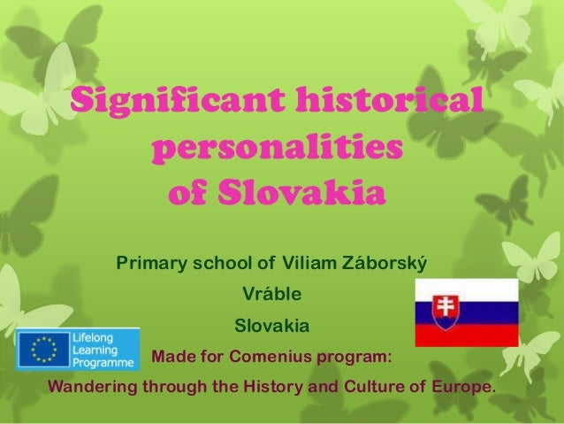 Significant historical personalities of Slovakia Primary school of Viliam Záborský Vráble Slovakia Made for Comenius progr...