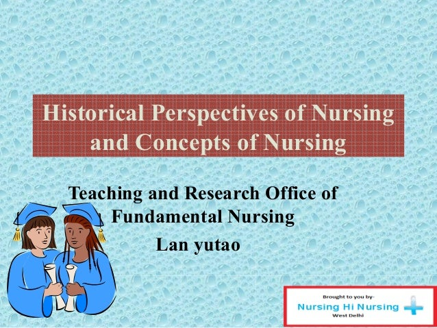 Historical Perspectives of Nursing and Concepts of Nursing Teaching and Research Office of Fundamental Nursing Lan yutao