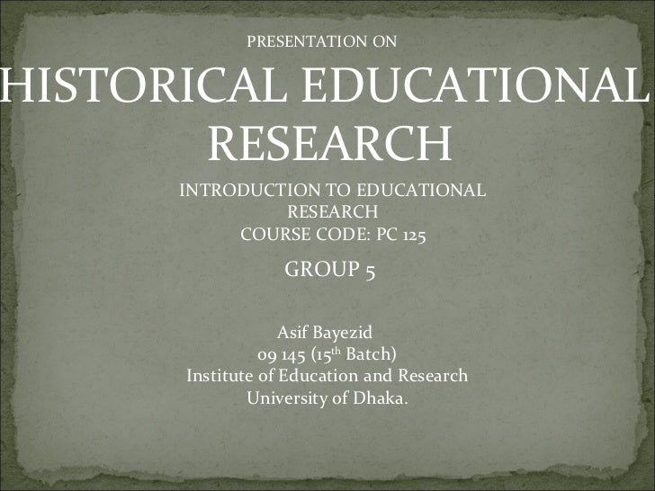 PRESENTATION ONHISTORICAL EDUCATIONAL       RESEARCH      INTRODUCTION TO EDUCATIONAL               RESEARCH           COU...