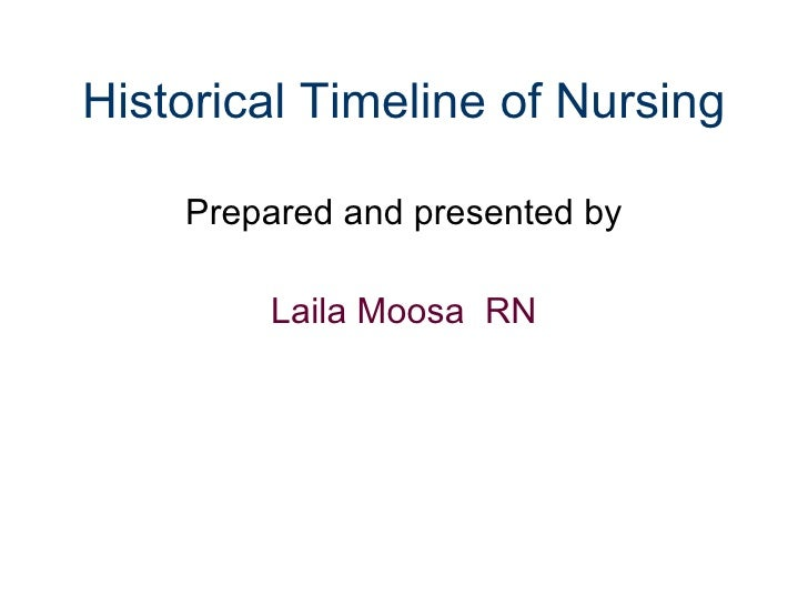 nursing historical timeline Nursing: nursing, profession that assumes responsibility for the continuous care of the sick, the injured, the disabled, and the dying.