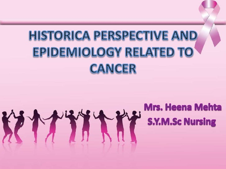 Historica perspective and epidemiology related to cancer ppt