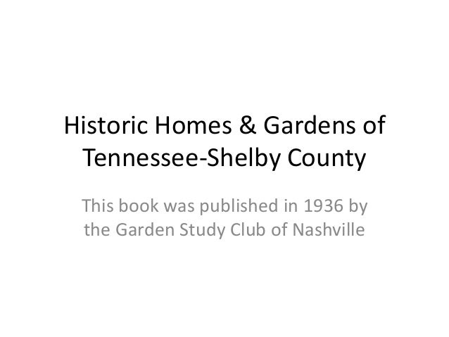 Historic Homes & Gardens of Tennessee-Shelby County This book was published in 1936 by the Garden Study Club of Nashville