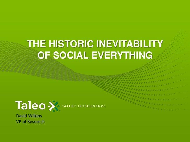 Historic inevitability of social everything