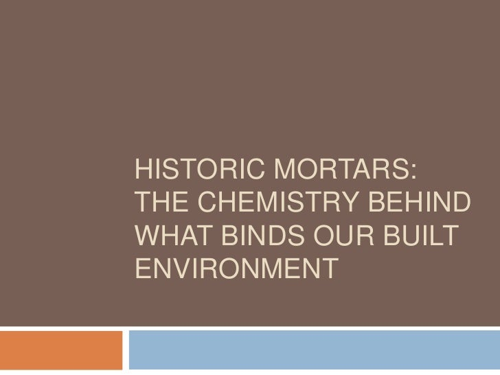 HISTORIC MORTARS:THE CHEMISTRY BEHINDWHAT BINDS OUR BUILTENVIRONMENT