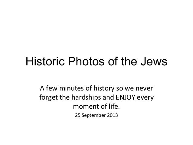 Historic Photos of the Jews A few minutes of history so we never forget the hardships and ENJOY every moment of life. 25 S...