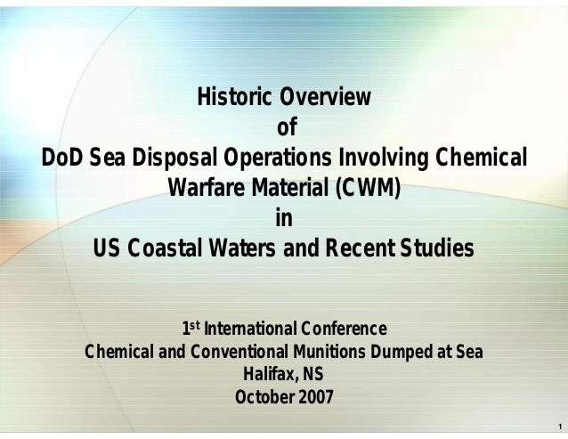 Historic Overview of DoD Sea Disposal Operations Involving Chemical Warfare Material (CWM) in US Coastal Waters and Recent...
