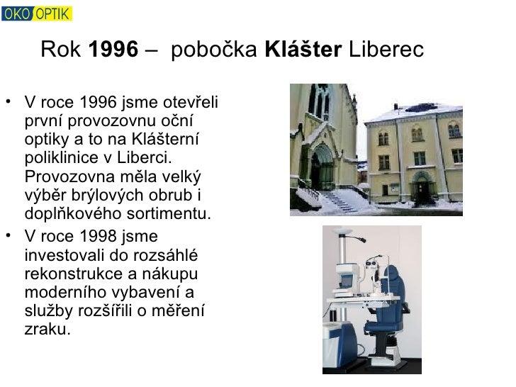 Rok 1996 – pobočka Klášter Liberec• V roce 1996 jsme otevřeli  první provozovnu oční  optiky a to na Klášterní  poliklinic...