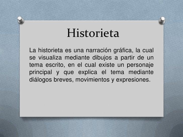 Historieta <br />La historieta es una narración gráfica, la cual se visualiza mediante dibujos a partir de un tema escrito...
