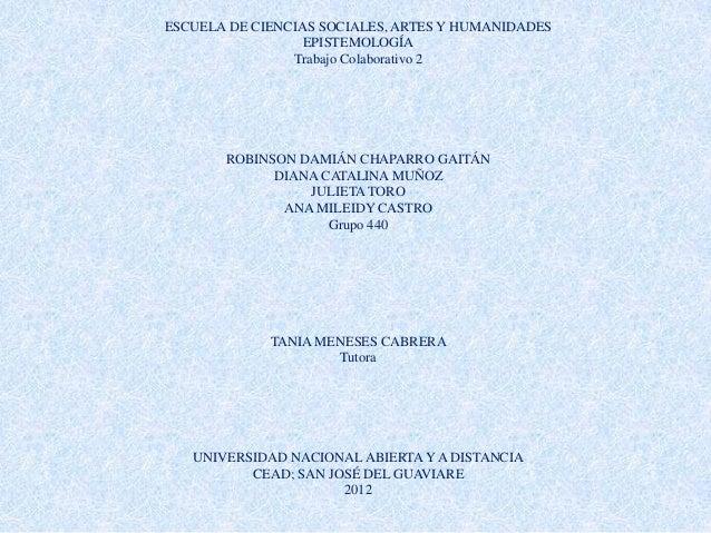 ESCUELA DE CIENCIAS SOCIALES, ARTES Y HUMANIDADES                  EPISTEMOLOGÍA                Trabajo Colaborativo 2    ...
