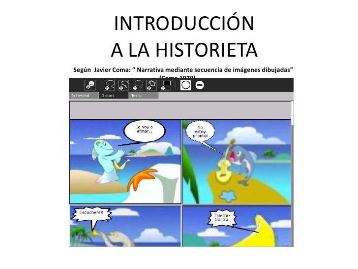 """INTRODUCCIÓNA LA HISTORIETA<br />      Según  Javier Coma: """" Narrativa mediante secuencia de imágenes dibujadas"""" (Coma 197..."""
