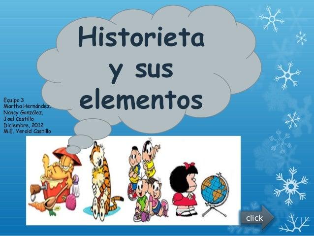 Historieta                          y susEquipo 3Martha Hernández.Nancy González.Joel Castillo                       eleme...