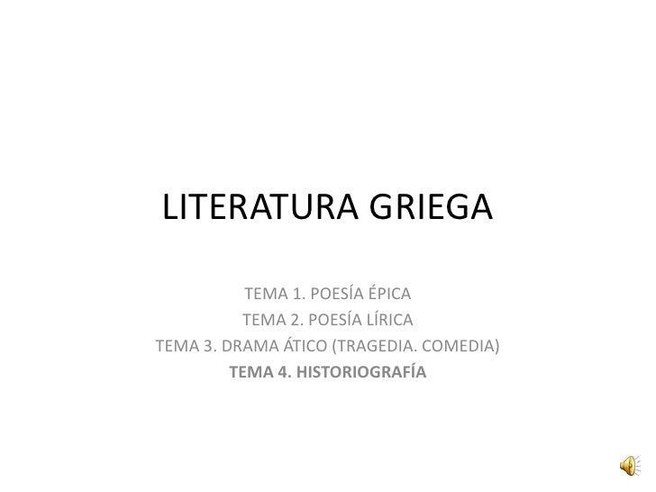 LITERATURA GRIEGA<br />TEMA 1. POESÍA ÉPICA<br />TEMA 2. POESÍA LÍRICA<br />TEMA 3. DRAMA ÁTICO (TRAGEDIA. COMEDIA)<br />T...