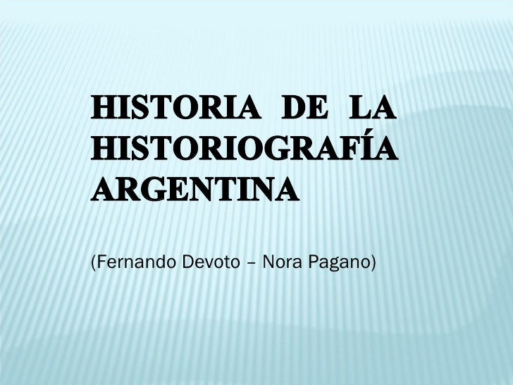 HISTORIA DE LA HISTORIOGRAFÍA ARGENTINA (Fernando Devoto – Nora Pagano)