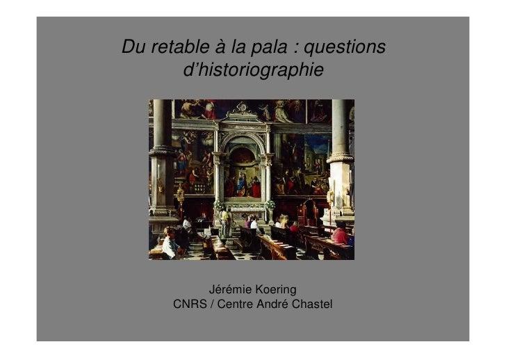 Du retable à la pala : questions       d'historiographie           Jérémie Koering      CNRS / Centre André Chastel