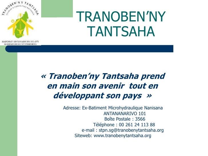 TRANOBEN'NY TANTSAHA<br />«Tranoben'ny Tantsaha prend en main son avenir  tout en développant son pays »<br />Adresse: E...