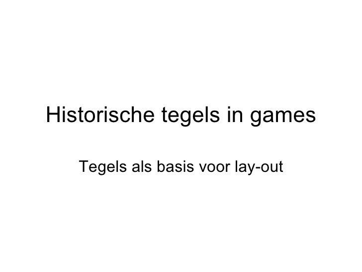 Historische tegels in games Tegels als basis voor lay-out