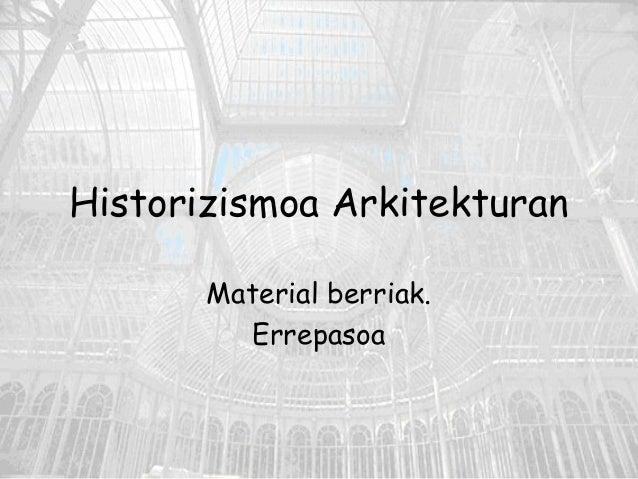 Historizismoa Arkitekturan Material berriak. Errepasoa