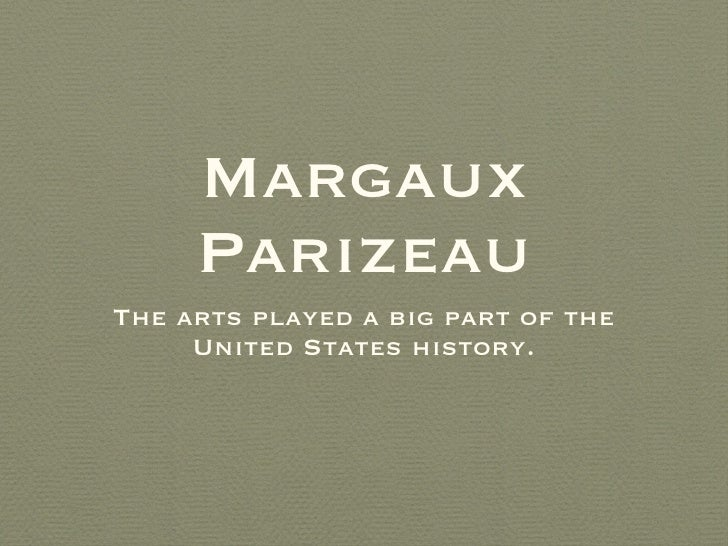 Margaux Parizeau <ul><li>The arts played a big part of the United States history. </li></ul>