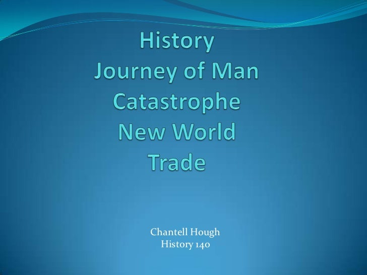 History Journey of ManCatastrophe New World Trade<br />Chantell Hough <br />History 140<br />