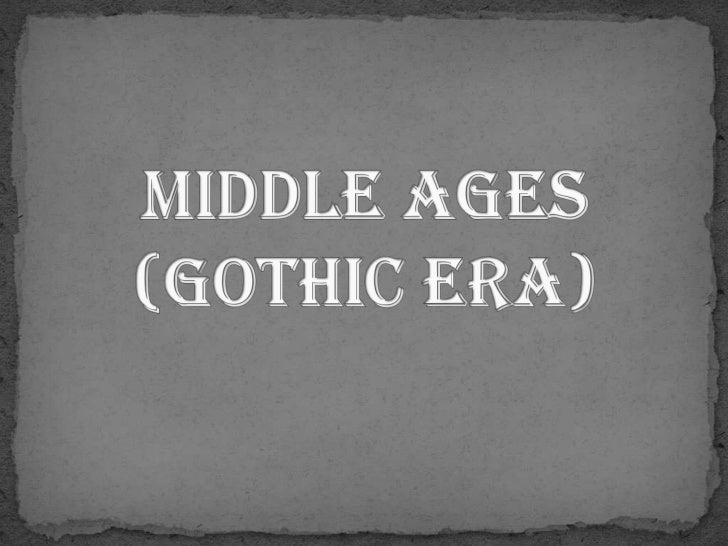 Middle Ages (Gothic Era)<br />