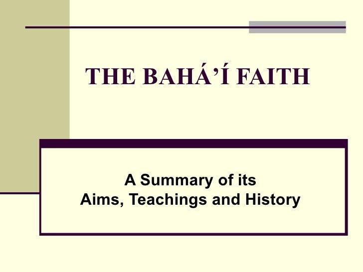 THE BAHÁ'Í FAITH A Summary of its Aims, Teachings and History