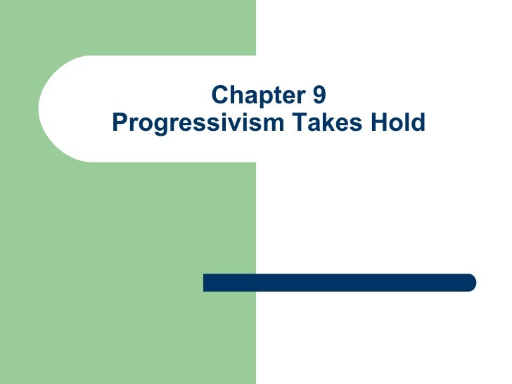 Chapter 9 Progressivism Takes Hold