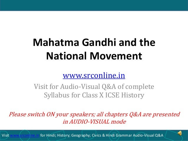 Mahatma Gandhi and the National Movement www.srconline.in Visit for Audio-Visual Q&A of complete Syllabus for Class X ICSE...