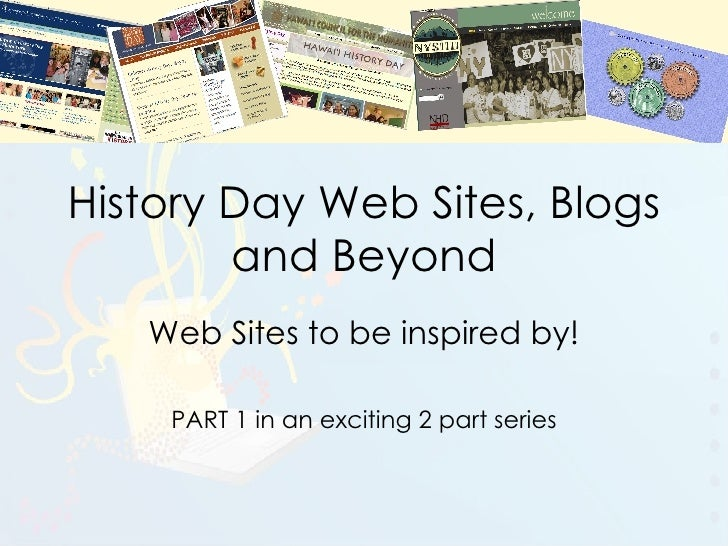 History Day Web Sites, Blogs and Beyond Web Sites to be inspired by! PART 1 in an exciting 2 part series