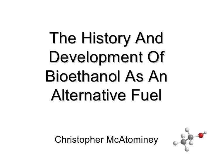 TheHistoryAnd DevelopmentOf BioethanolAsAn  AlternativeFuel   ChristopherMcAtominey