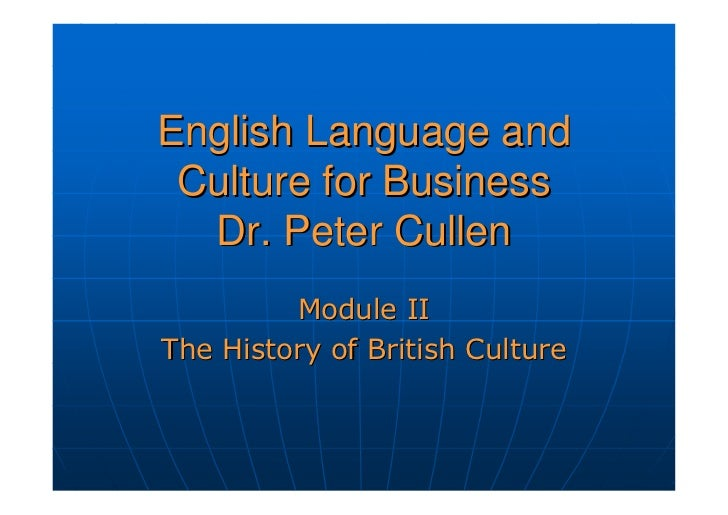 English Language and  Culture for Business   Dr. Peter Cullen          Module II The History of British Culture