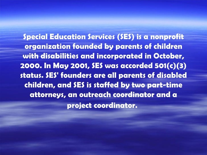 Special Education Services (SES) is a nonprofit organization founded by parents of children with disabilities and incorpor...