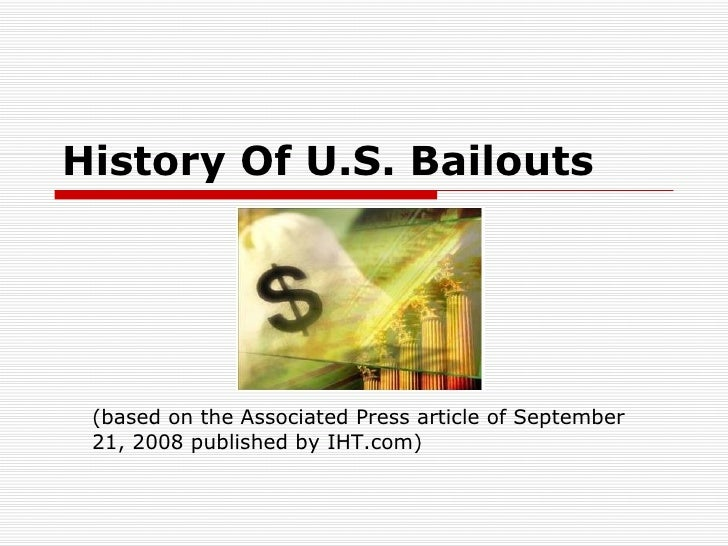 History Of U.S. Bailouts (based on the Associated Press article of September 21, 2008 published by IHT.com)