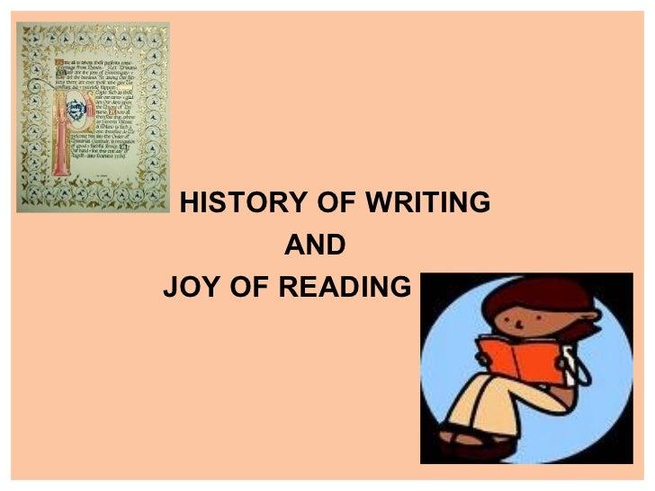 <ul><li>HISTORY OF WRITING  </li></ul><ul><li>AND </li></ul><ul><li>JOY OF READING </li></ul>